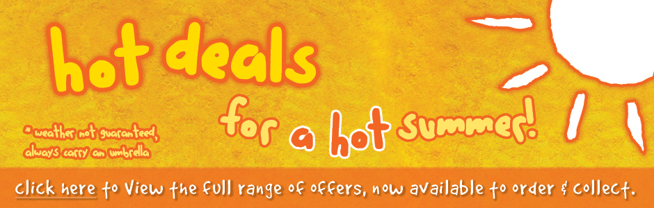 Hot Deals for a Hot Summer - Special offers now on