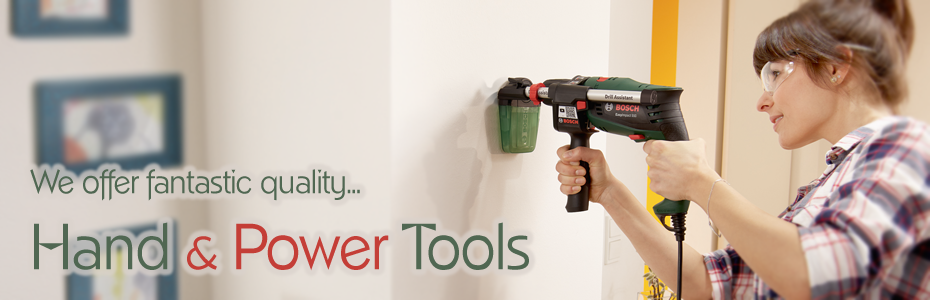 We offer fantastic quality... Hand & Power Tools